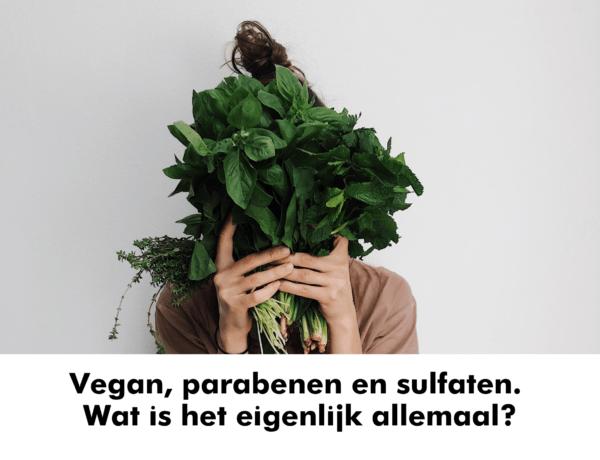 Vegan, parabenen en sulfaten. Wat is het eigenlijk allemaal?